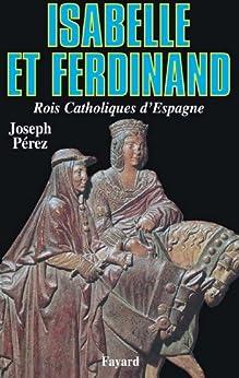 Isabelle et Ferdinand : Rois Catholiques dEspagne (Biographies Historiques)