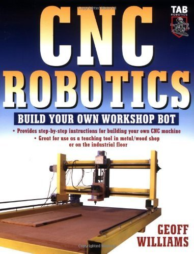 CNC Robotics: Build Your Own Shop Bot: Build Your Own Workshop Bot (TAB Robotics) by Williams. Geoff ( 2003 ) Paperback