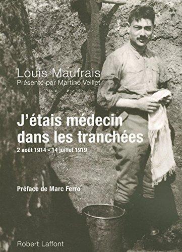 J'tais mdecin dans les tranches : 2 aot 1914 - 14 juillet 1919 by Maufrais Louis (2008-10-02)