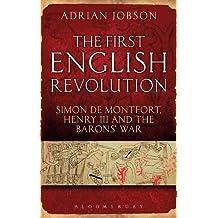 The First English Revolution: Simon de Montfort, Henry III and the Barons' War