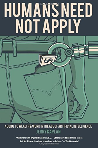 Humans Need Not Apply: A Guide to Wealth and Work in the Age of Artificial Intelligence por Jerry Kaplan