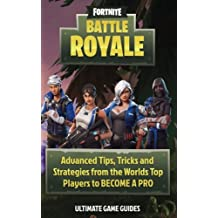 Fortnite: Battle Royal: Advanced Tips, Tricks, and Strategies TO BECOME A PRO (Ultimate Game Guides)