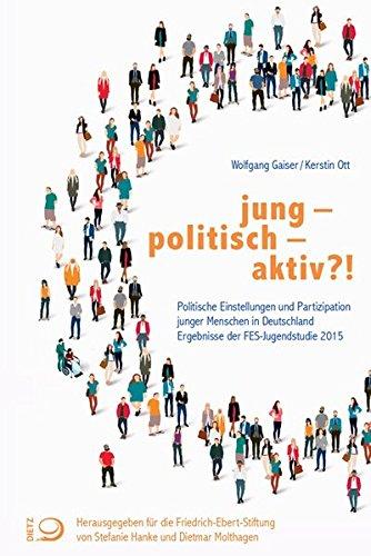 Preisvergleich Produktbild jung - politisch - aktiv!: Politische Einstellungen und politisches Engagement junger Menschen in Deutschland