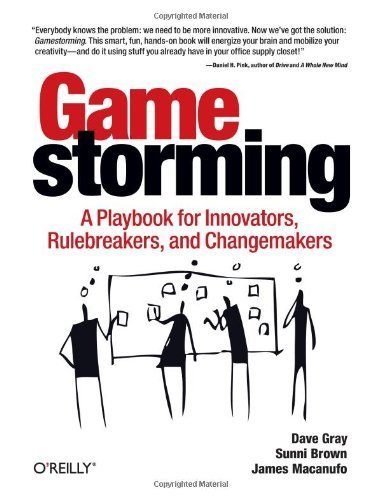 Gamestorming: A Playbook for Innovators, Rulebreakers, and Changemakers by Gray, Dave, Brown, Sunni, Macanufo, James (2010) Paperback