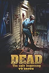 Dead: The Ugly Beginning by TW Brown (2011-11-01)