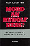 Mord an Rudolf Hess? Der geheimnisvolle Tod meines Vaters in Spandau - Wolf Rüdiger Hess