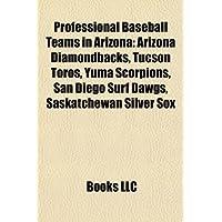 Professional Baseball Teams in Arizona: Arizona Diamondbacks, Tucson Toros, Yuma