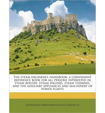 The Steam Engineer's Handbook; A Convenient Reference Book for All Persons Interested in Steam Boilers, Steam Engines, Steam Turbines, and the Auxiliary Appliances and Machinery of Power Plants (Paperback) - Common