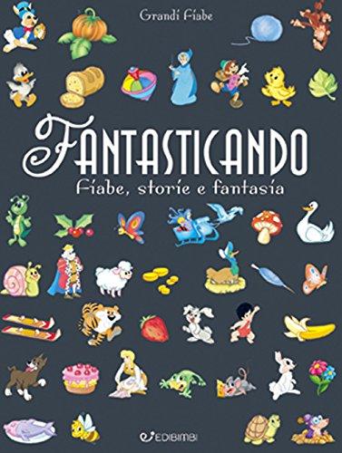 Fantasticando. Fiabe, storie e fantasia. Ediz. a colori. Ediz. plastificata