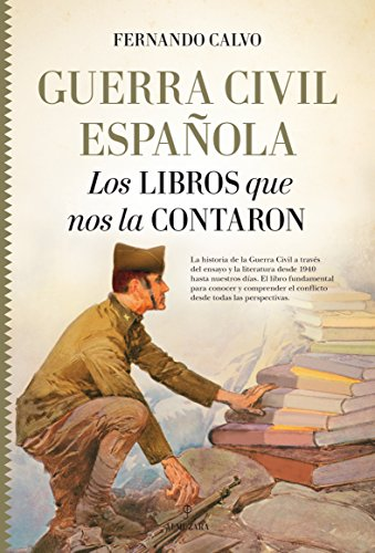 Guerra Civil Española. Los Libros que nos la contaron (Historia) por Fernando Calvo González-Regueral