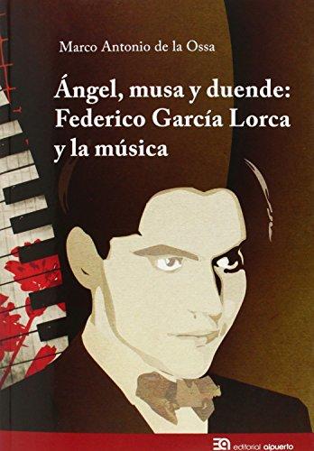 Ángel, Musa Y Duende. Federico García Lorca Y La Música (Músicas y músicos)