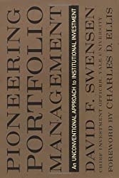 Pioneering Portfolio Management: An Unconventional Approach to Institutional Investment by David F. Swensen (2000-05-15)
