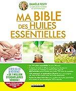 Ma bible des huiles essentielles - Nouvelle édition augmentée entièrement mise à jour de Delétraz