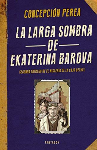 La larga sombra de Ekaterina Barova (El misterio de la Caja Bethel 2) por Concepción Perea