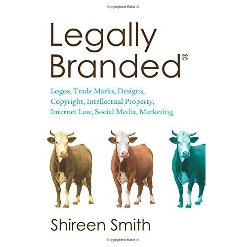 Legally Branded (Brand law - Logos, Trade Marks, Designs, Copyright & Intellectual Property, Internet Law & Social Media Marketing) by Shireen Smith (2012-09-11)
