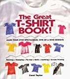The Great T-Shirt Book: Make Your Own Spectacular, One-Of-A-Kind Designs by Carol Taylor (1992-12-31)