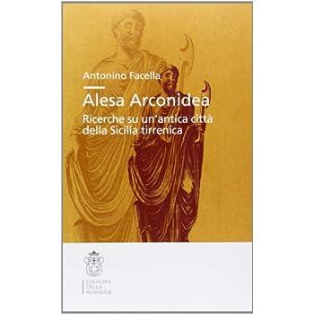 Per Una Storia Di Alesa Arconidea. Ricerche Su Un'antica Città Della Sicilia Tirrenica