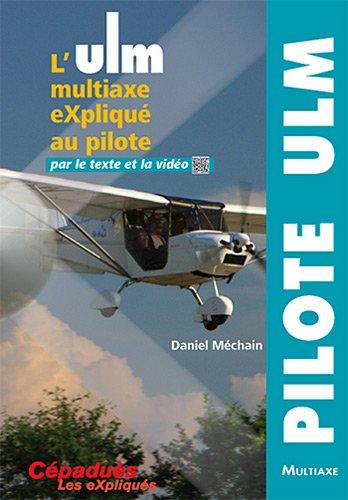 L'ULM multiaxe eXpliqué au pilote par le texte et la vidéo - Collection Les eXpliqués