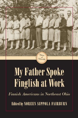 My Father Spoke Finglish at Work: Finnish Americans in Northeatern Ohio: Finnish Americans in Northeastern Ohio (Voices of Diversity)