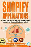 Shopify Applications: How to Make Money Online and Earn Passive Income by using Apps to Automate your eCommerce Online Business on Shopify (Shipping & Inventory) (Book 1) (Shopify Apps That Earn)