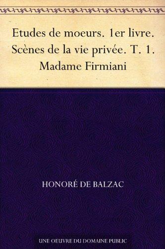 Couverture du livre Etudes de moeurs. 1er livre. Scènes de la vie privée. T. 1. Madame Firmiani