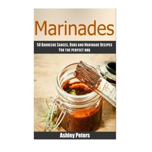 Marinades - 50Barbecue Sauces, Rubs, and Marinade Recipes For the Perfect BBQ by Ashley Peters (2015-07-19)