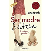 Ser madre soltera: Si quieres, puedes (BEST SELLER)