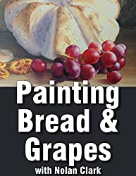 How to Paint Bread & Grapes in a Still Life (Still Life Painting with Nolan Clark Book 8) (English Edition)
