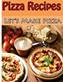 Pizza Recipes: Pizza Cookbook (Let's Make Pizza)