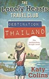 Destination Thailand: The perfect fun and feel-good escapist read (The Lonely Hearts Travel Club, Book 1)