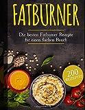 Fatburner: Die besten Fatburner Rezepte für einen flachen Bauch (200 rezepte)
