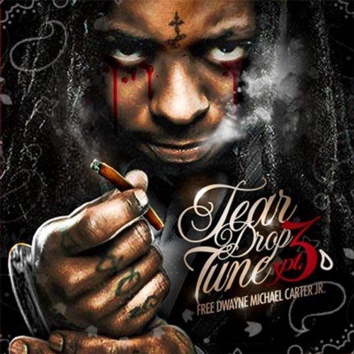 Tear Drop Tune Part 3 [Explicit] (Explicit Lil Wayne)