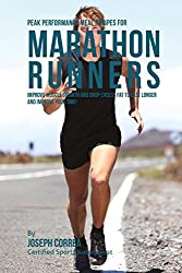 Peak Performance Meal Recipes for Marathon Runners: Improve Muscle Growth and Drop Excess Fat to Last Longer and Improve Your Time! by Joseph Correa (Certified Sports Nutritionist) (2015-01-17)