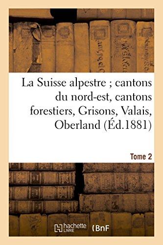La Suisse alpestre, cantons nord-est, cantons forestiers, Grisons, Valais, Oberland bernois Tome 2 par M. Barbou