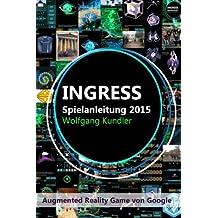 Ingress Spielanleitung 2015 (Color-Edition): Augmented Reality Game von Google