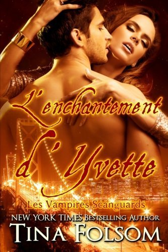 L'Enchantement d'Yvette (Les Vampires Scanguards, Tome 4) (French Edition) by Tina Folsom (2013-02-15)
