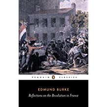 Reflections on the Revolution in France: And on the Proceedings in Certain Societies in London Relative to That Event (Penguin Classics)