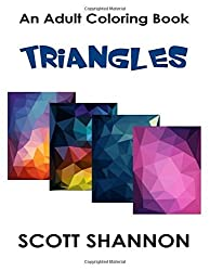 An Adult Coloring Book - Triangles by Scott Shannon (2015-12-11)