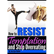 How to Resist Temptation and Stop Overeating: An Essential Guide to Developing Mental Discipline to Resist the Temptation to Overeat (English Edition)