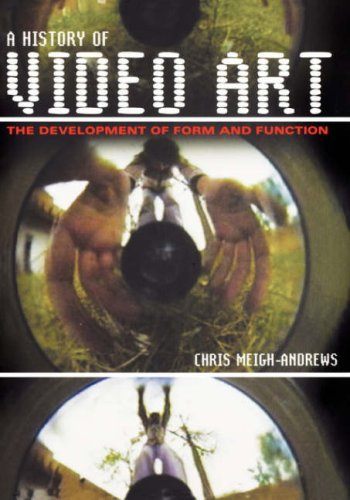 A History of Video Art: The Development of Form and Function by Chris Meigh-Andrews (2006-12-12)