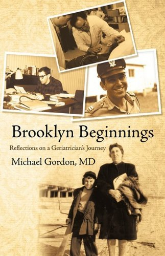 Brooklyn Beginnings: A Geriatrician's Odyssey by Michael Gordon MD (2009-05-29)