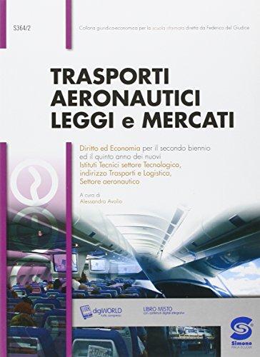 Trasporti aeronautici, leggi e mercati. Con e-book. Con espansione online. Per le Scuole superiori