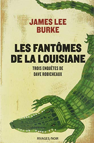 Les fantômes de la Louisiane : Trois enquêtes de Dave Robicheaux : La Pluie de néon ; Priosnniers du ciel ; Balck Cherry Blues