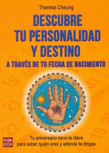 Descargar Libro Descubre Tu Personalidad Y Destino A Través De Tu Fecha De Nacimiento (Autoayuda) de Theresa Cheung
