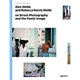 Alex Webb and Rebecca Norris Webb on Street Photography and the Poetic Image: The Photography Workshop Series by Alex Webb (2014-06-30)