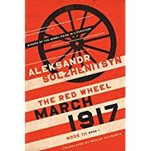 March 1917: The Red Wheel, Node III, Book 1: 3 (The Center for Ethics and Culture Solzhenitsyn Series)