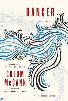 Dancer: A Novel (Picador Modern Classics) von [McCann, Colum]
