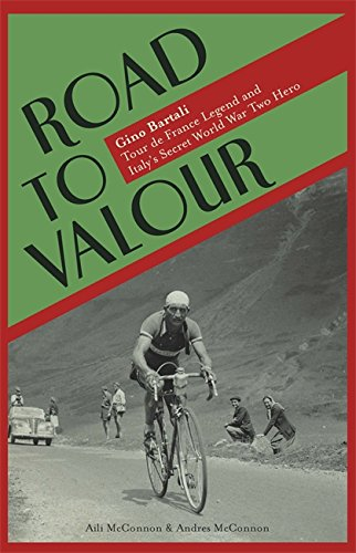Road to Valour: Gino Bartali: Tour de France Legend and Italy's Secret World War Two Hero