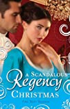 A Scandalous Regency Christmas: To Undo A Lady / An Invitation to Pleasure / His Wicked Christmas Wager / A Lady's Lesson in Seduction / The Pirate's Reckless Touch (Mills & Boon M&B)