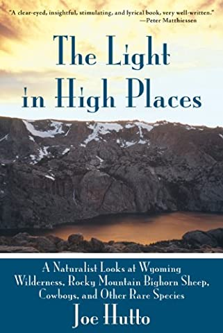 The Light in High Places: A Naturalist Looks at Wyoming Wilderness, Rocky Mountain Bighorn Sheep, Cowboys, and Other Rare